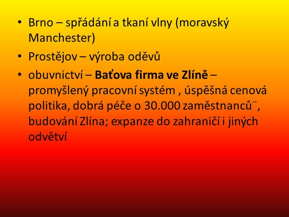 • Brno – spřádání a tkaní vlny (moravský Manchester) • Prostějov – výroba oděvů • obuvnictví – Baťova firma ve Zlíně – promyšlený pracovní systém, úsp