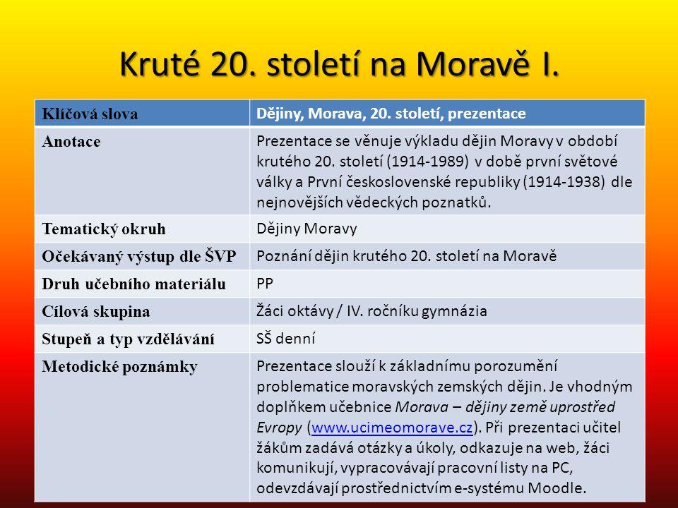 Kruté 20. století na Moravě I. Klíčová slova Dějiny, Morava, 20. století, prezentace Anotace Prezentace se věnuje výkladu dějin Moravy v období krutéh