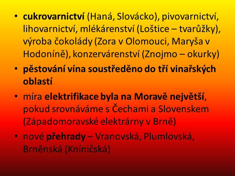 • cukrovarnictví (Haná, Slovácko), pivovarnictví, lihovarnictví, mlékárenství (Loštice – tvarůžky), výroba čokolády (Zora v Olomouci, Maryša v Hodonín