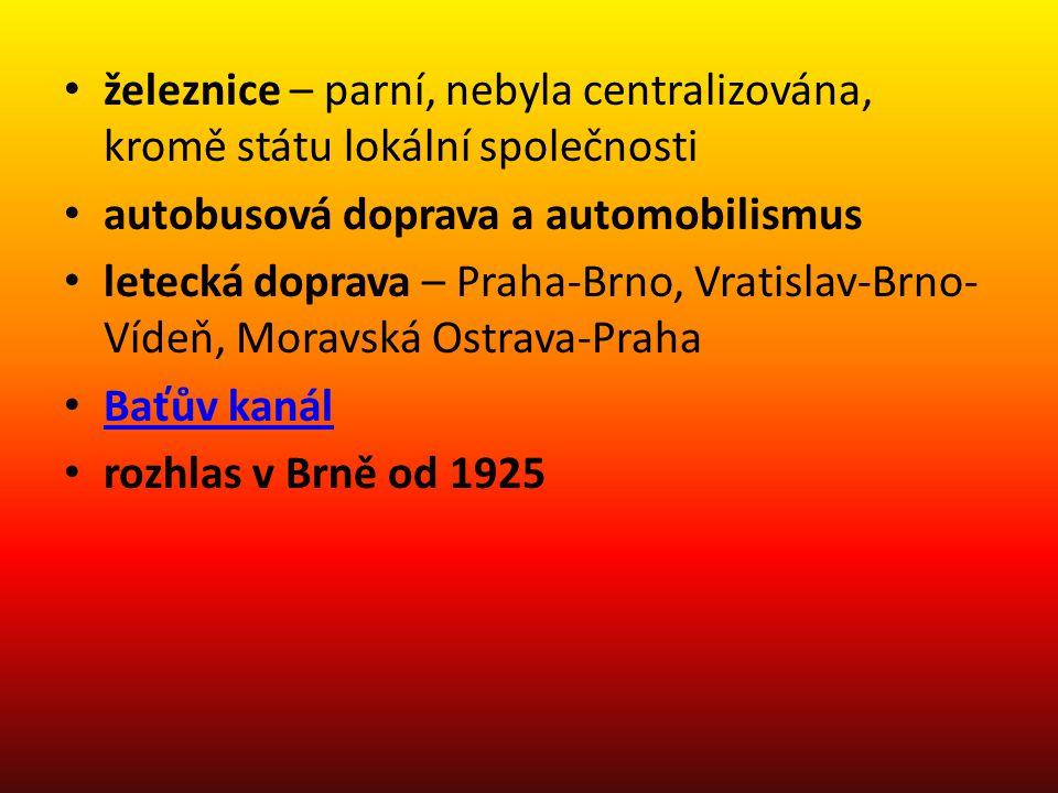 • železnice – parní, nebyla centralizována, kromě státu lokální společnosti • autobusová doprava a automobilismus • letecká doprava – Praha-Brno, Vrat