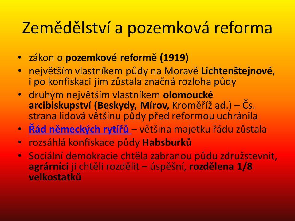 Zemědělství a pozemková reforma • zákon o pozemkové reformě (1919) • největším vlastníkem půdy na Moravě Lichtenštejnové, i po konfiskaci jim zůstala