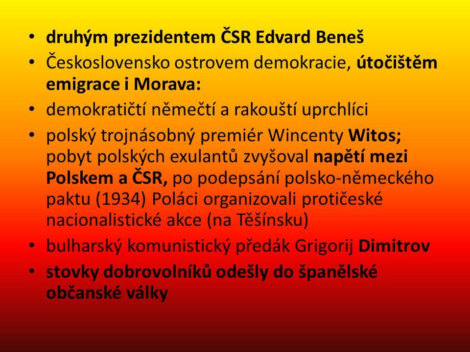 • druhým prezidentem ČSR Edvard Beneš • Československo ostrovem demokracie, útočištěm emigrace i Morava: • demokratičtí němečtí a rakouští uprchlíci •