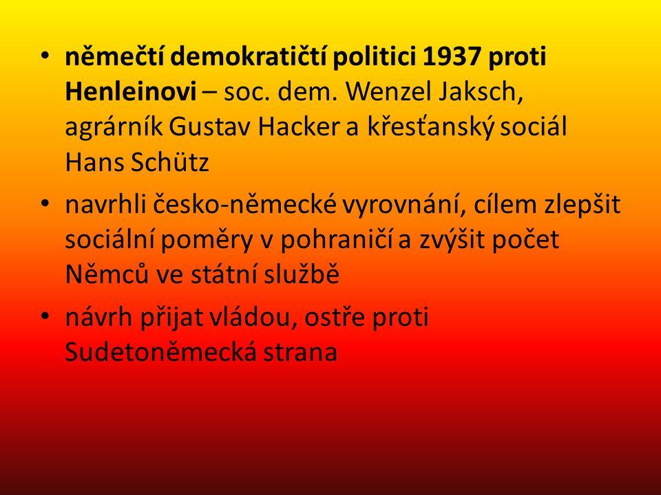 • němečtí demokratičtí politici 1937 proti Henleinovi – soc. dem. Wenzel Jaksch, agrárník Gustav Hacker a křesťanský sociál Hans Schütz • navrhli česk