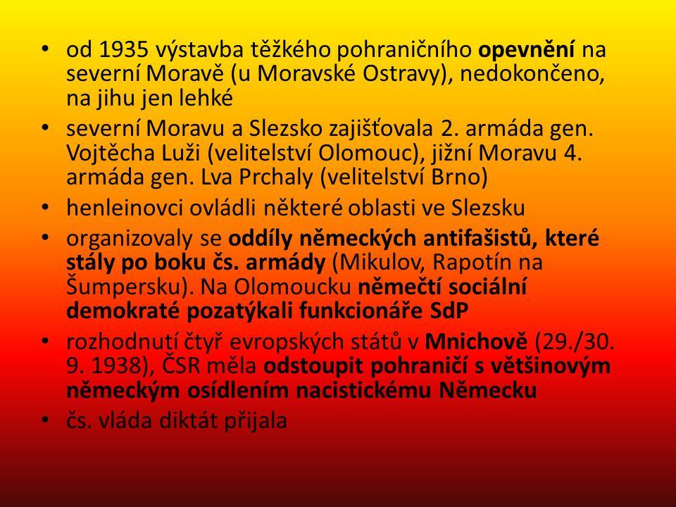 • od 1935 výstavba těžkého pohraničního opevnění na severní Moravě (u Moravské Ostravy), nedokončeno, na jihu jen lehké • severní Moravu a Slezsko zaj