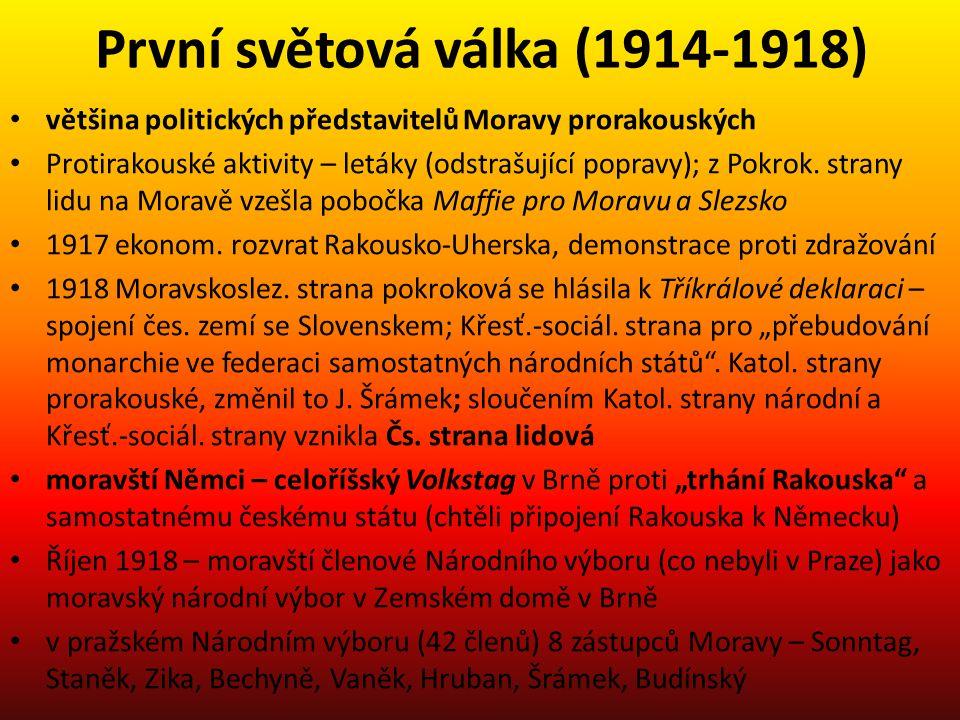 První světová válka (1914-1918) • většina politických představitelů Moravy prorakouských • Protirakouské aktivity – letáky (odstrašující popravy); z P