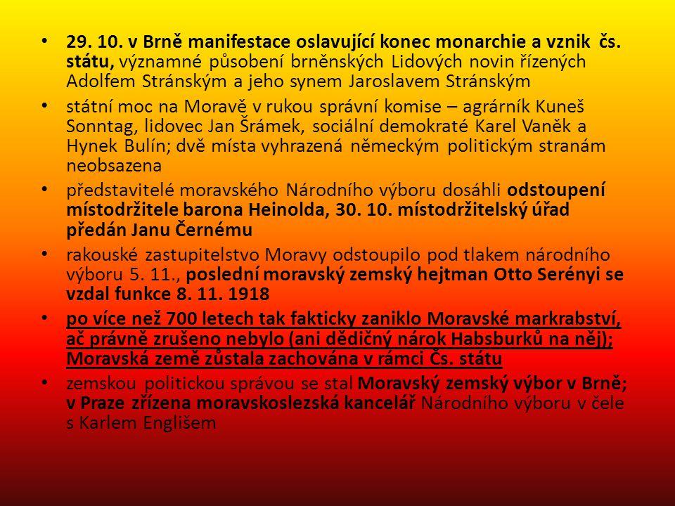 • 29. 10. v Brně manifestace oslavující konec monarchie a vznik čs. státu, významné působení brněnských Lidových novin řízených Adolfem Stránským a je