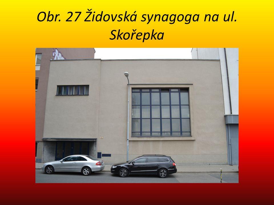 Obr. 27 Židovská synagoga na ul. Skořepka