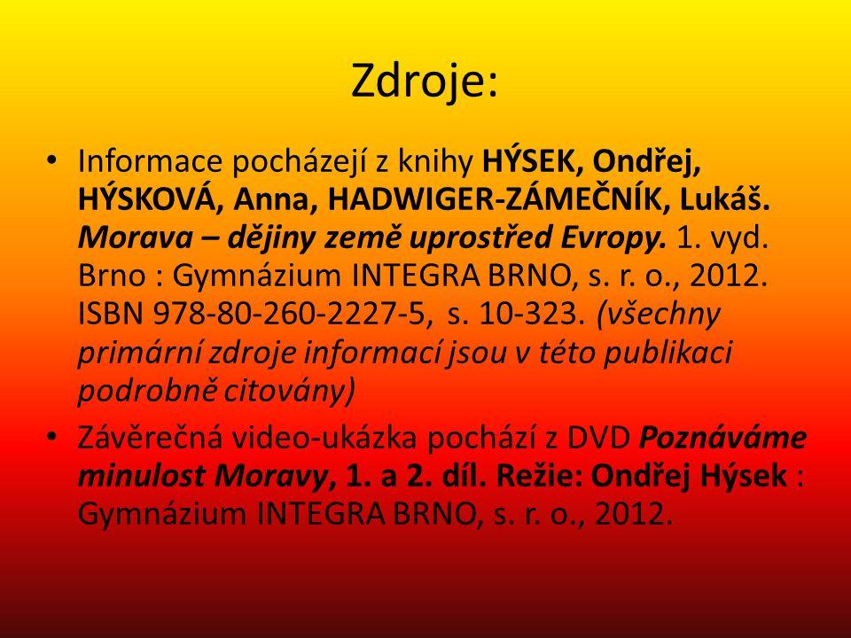 Zdroje: • Informace pocházejí z knihy HÝSEK, Ondřej, HÝSKOVÁ, Anna, HADWIGER-ZÁMEČNÍK, Lukáš. Morava – dějiny země uprostřed Evropy. 1. vyd. Brno : Gy