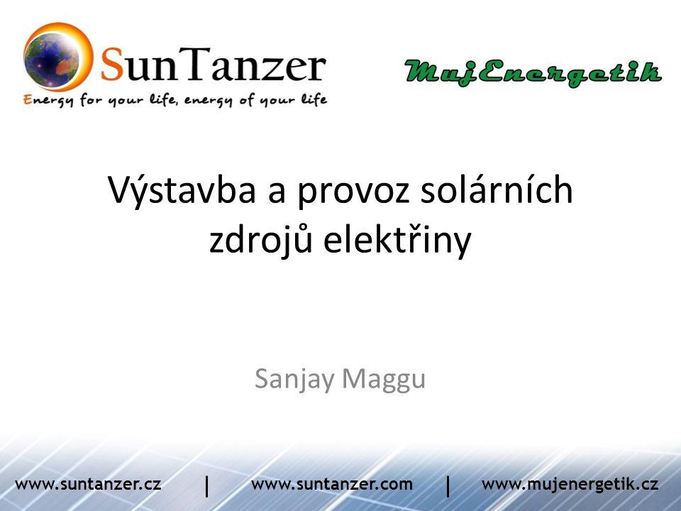 Výstavba a provoz solárních zdrojů elektřiny Sanjay Maggu www.suntanzer.czwww.suntanzer.comwww.mujenergetik.cz