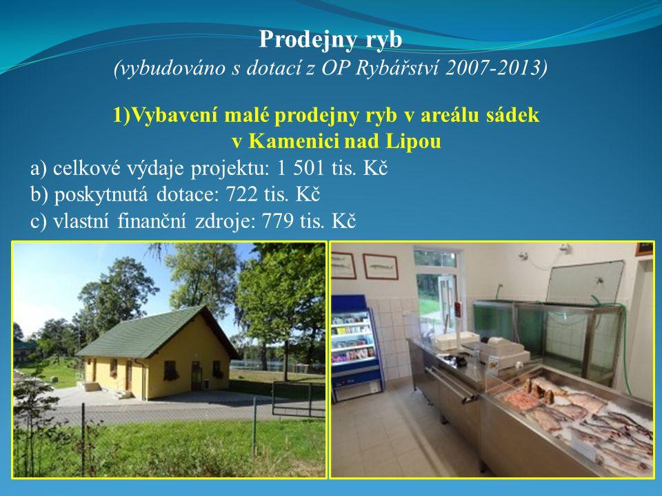 Prodejny ryb (vybudováno s dotací z OP Rybářství 2007-2013) 1)Vybavení malé prodejny ryb v areálu sádek v Kamenici nad Lipou a) celkové výdaje projektu: 1 501 tis.