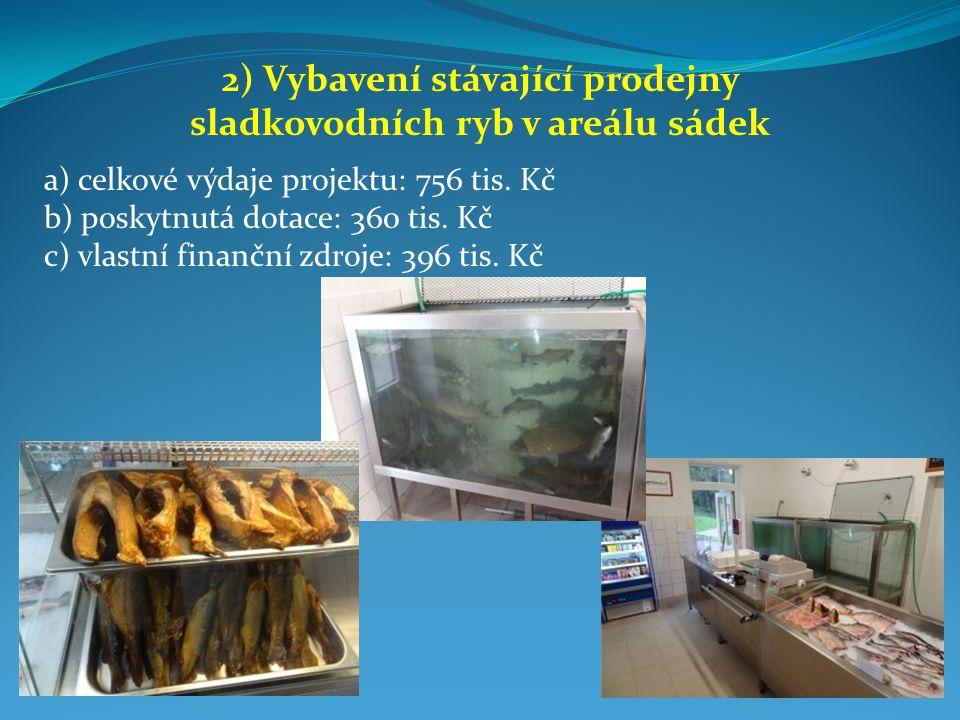 2) Vybavení stávající prodejny sladkovodních ryb v areálu sádek a) celkové výdaje projektu: 756 tis.