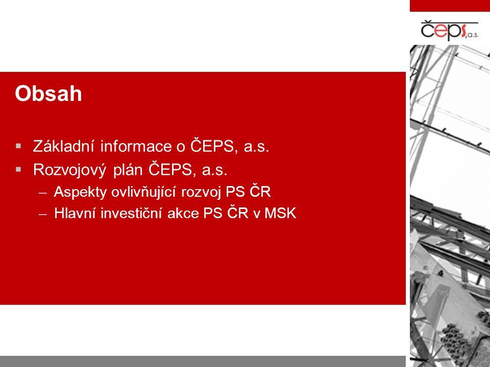 Obsah  Základní informace o ČEPS, a.s.  Rozvojový plán ČEPS, a.s. –Aspekty ovlivňující rozvoj PS ČR –Hlavní investiční akce PS ČR v MSK