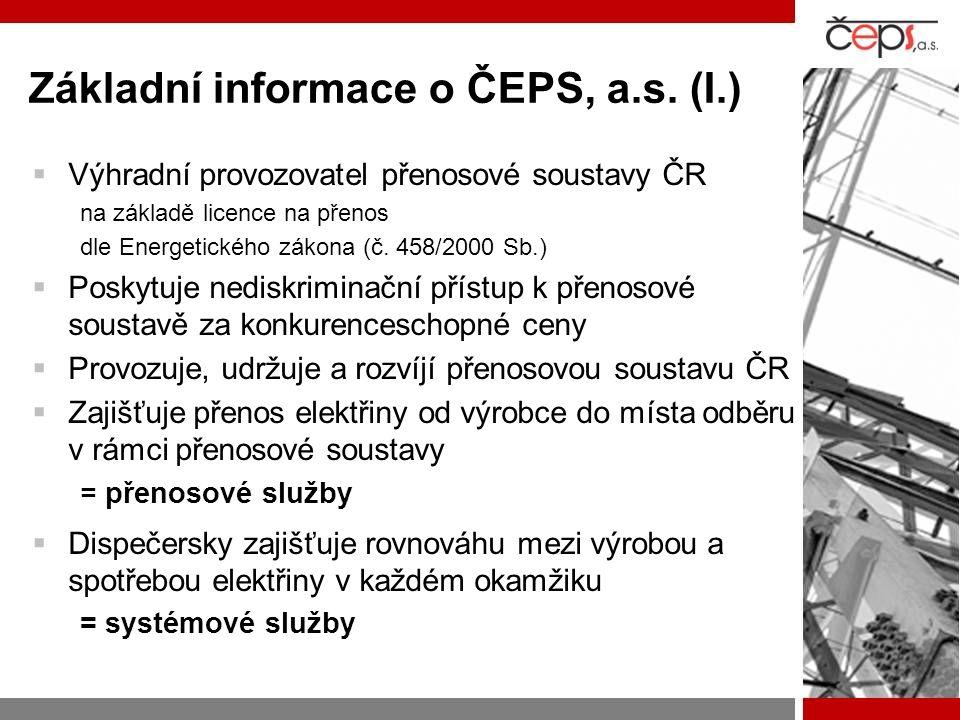 Základní informace o ČEPS, a.s. (I.)  Výhradní provozovatel přenosové soustavy ČR na základě licence na přenos dle Energetického zákona (č. 458/2000