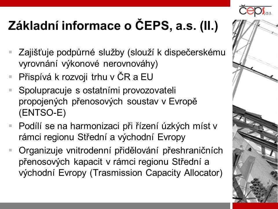Základní informace o ČEPS, a.s. (II.)  Zajišťuje podpůrné služby (slouží k dispečerskému vyrovnání výkonové nerovnováhy)  Přispívá k rozvoji trhu v