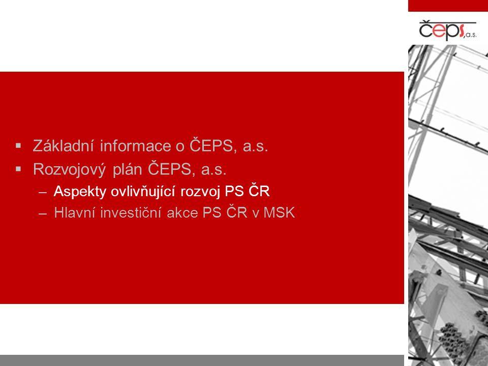  Základní informace o ČEPS, a.s.  Rozvojový plán ČEPS, a.s. –Aspekty ovlivňující rozvoj PS ČR –Hlavní investiční akce PS ČR v MSK