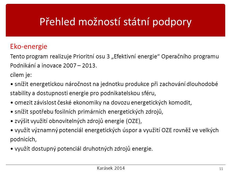 """Karásek 2014 Eko-energie Tento program realizuje Prioritní osu 3 """"Efektivní energie"""" Operačního programu Podnikání a inovace 2007 – 2013. cílem je: •"""