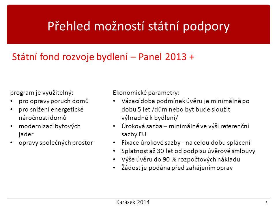 Karásek 2014 Státní fond rozvoje bydlení – Panel 2013 + 3 Přehled možností státní podpory program je využitelný: • pro opravy poruch domů • pro snížen