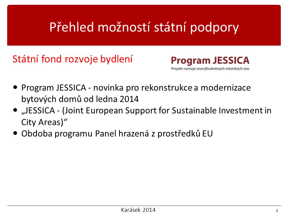 Karásek 2014 Státní fond rozvoje bydlení  Povodňová podpora  Výstavba sociálních bytů 5 Přehled možností státní podpory