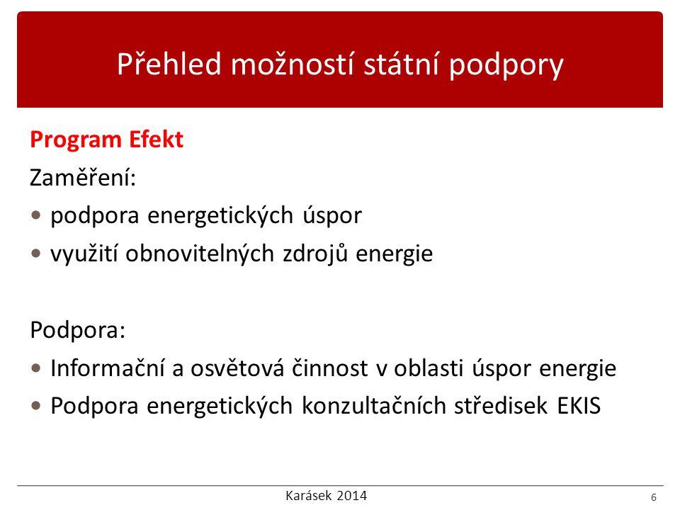 Karásek 2014 Program Efekt Zaměření:  podpora energetických úspor  využití obnovitelných zdrojů energie Podpora:  Informační a osvětová činnost v o