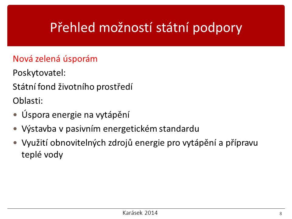Karásek 2014 Nová zelená úsporám Poskytovatel: Státní fond životního prostředí Oblasti:  Úspora energie na vytápění  Výstavba v pasivním energetické