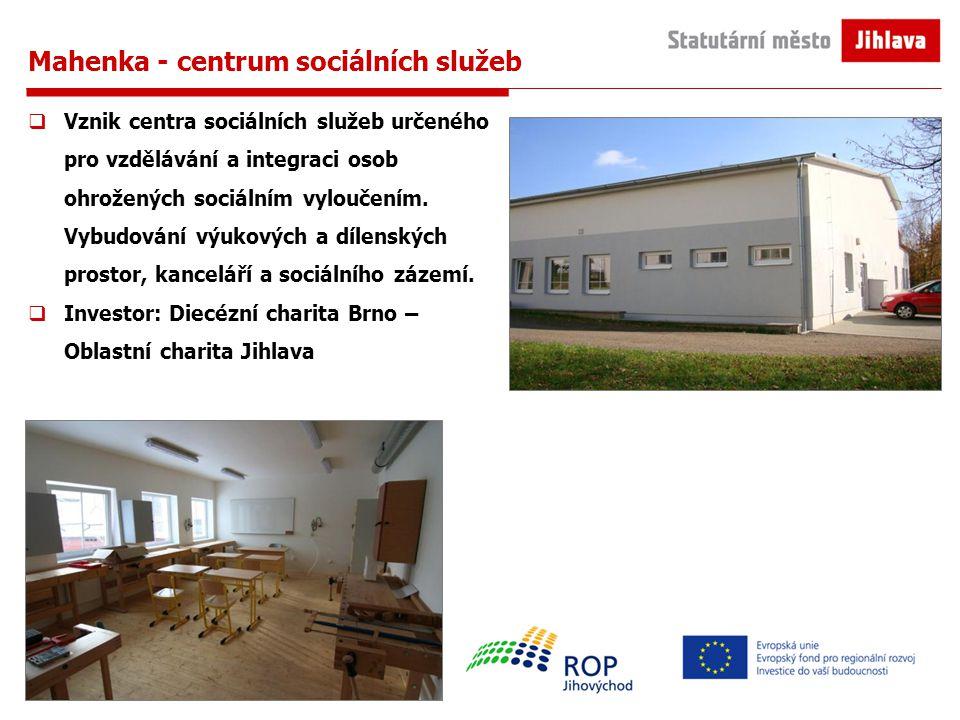 Mahenka - centrum sociálních služeb  Vznik centra sociálních služeb určeného pro vzdělávání a integraci osob ohrožených sociálním vyloučením.