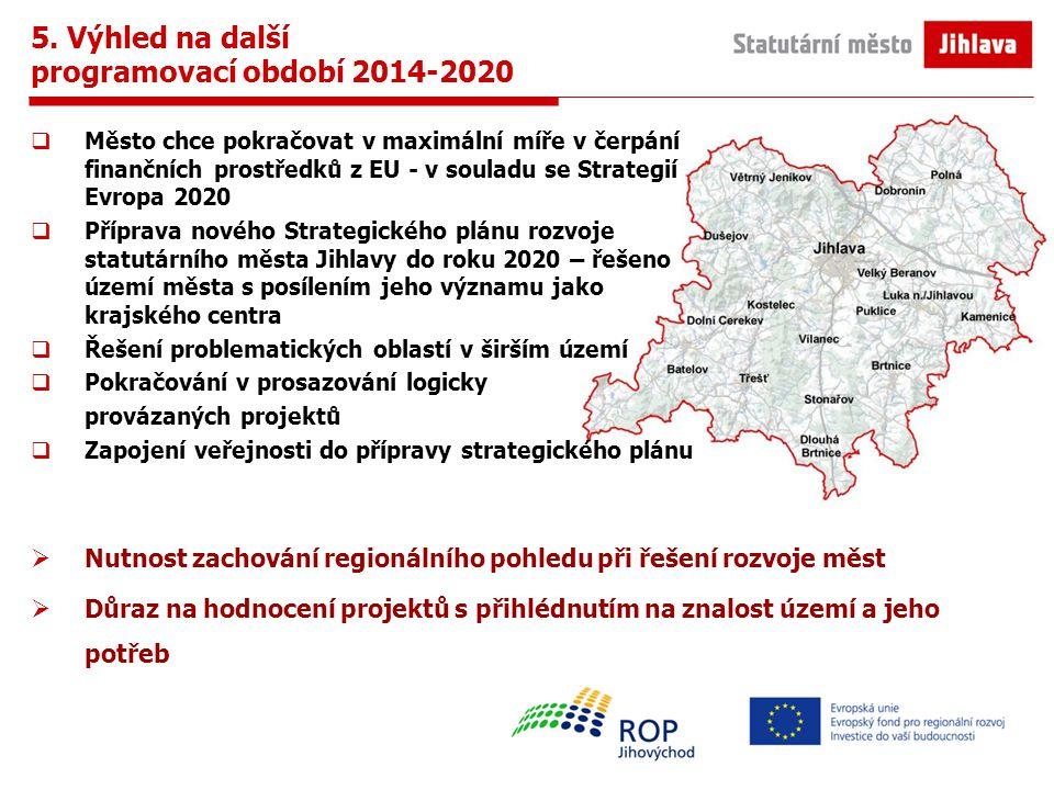 5. Výhled na další programovací období 2014-2020  Město chce pokračovat v maximální míře v čerpání finančních prostředků z EU - v souladu se Strategi
