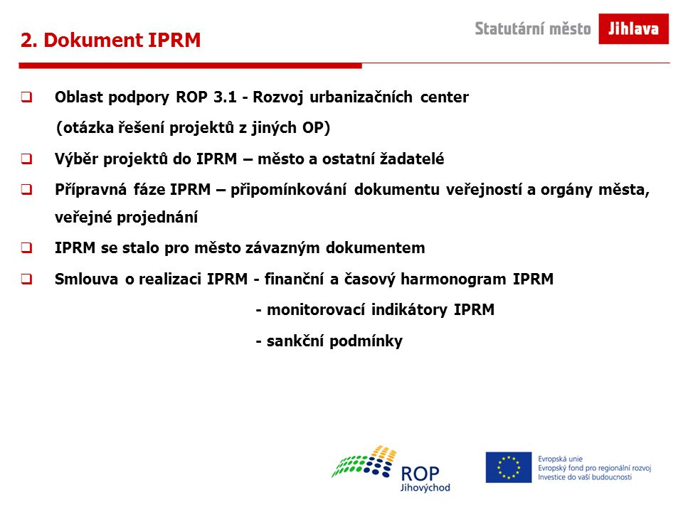 2. Dokument IPRM  Oblast podpory ROP 3.1 - Rozvoj urbanizačních center (otázka řešení projektů z jiných OP)  Výběr projektů do IPRM – město a ostatn