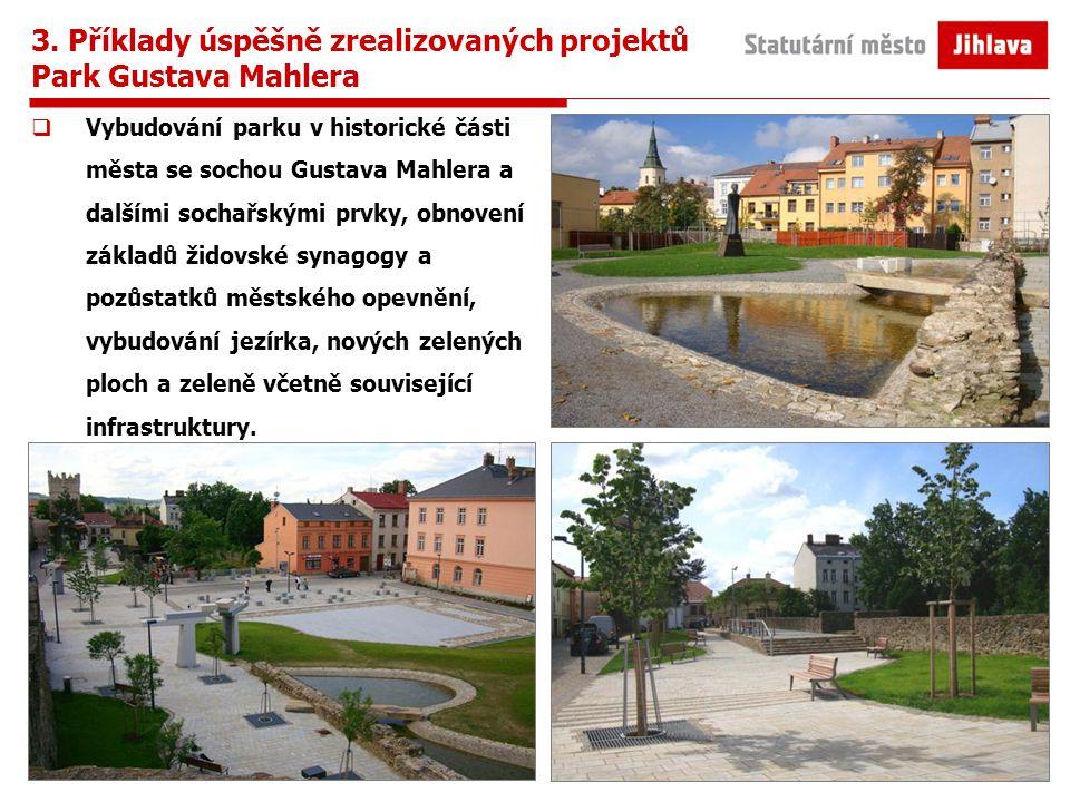 3. Příklady úspěšně zrealizovaných projektů Park Gustava Mahlera  Vybudování parku v historické části města se sochou Gustava Mahlera a dalšími socha