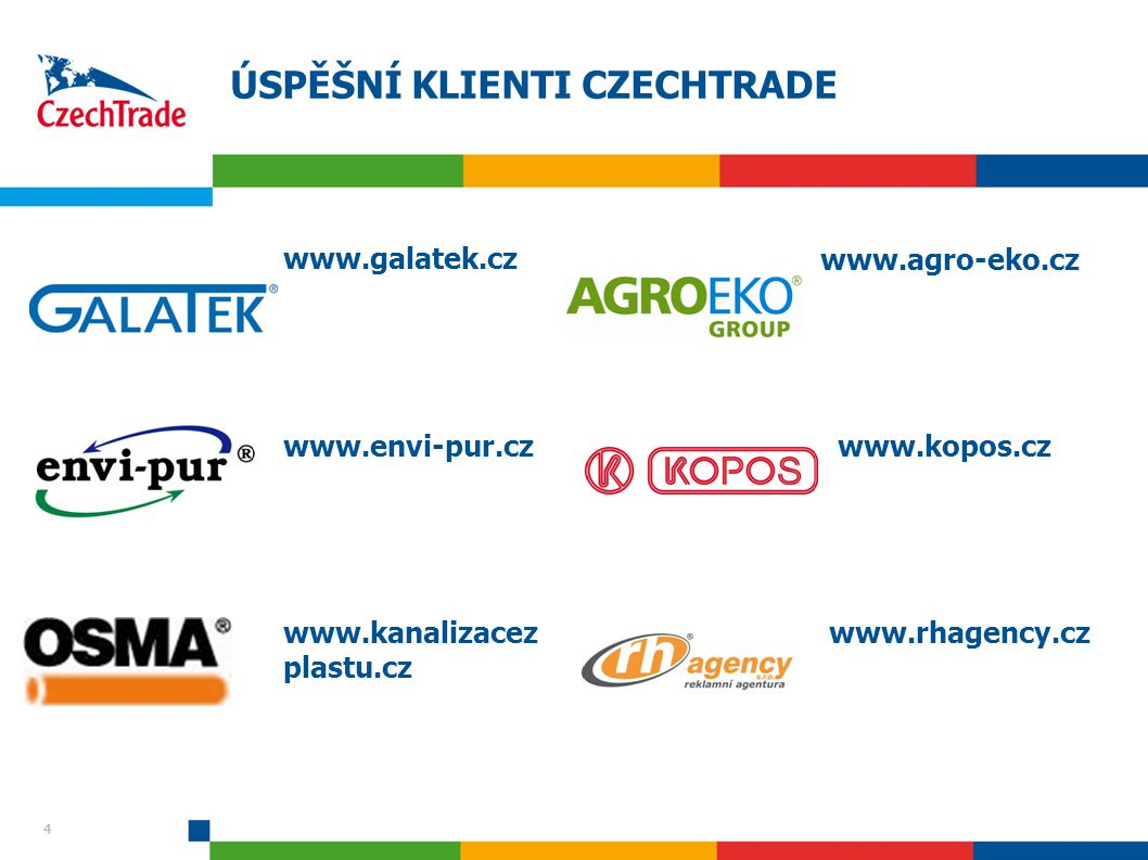 4 ÚSPĚŠNÍ KLIENTI CZECHTRADE 4 www.galatek.cz www.envi-pur.cz www.kanalizacez plastu.cz www.agro-eko.cz www.kopos.cz www.rhagency.cz