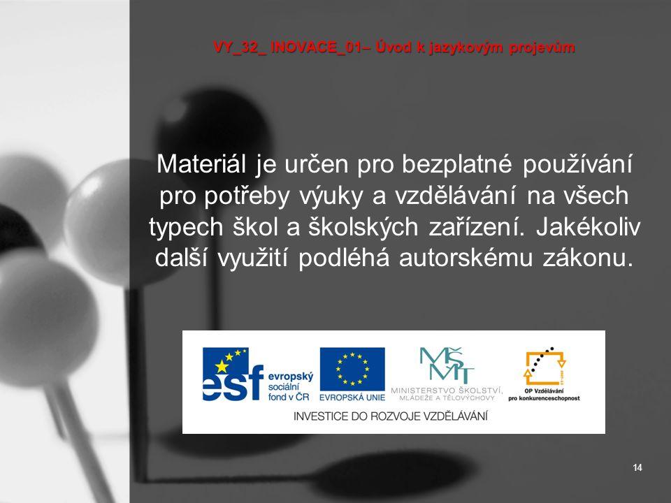 VY_32_ INOVACE_01– Úvod k jazykovým projevům Materiál je určen pro bezplatné používání pro potřeby výuky a vzdělávání na všech typech škol a školských zařízení.