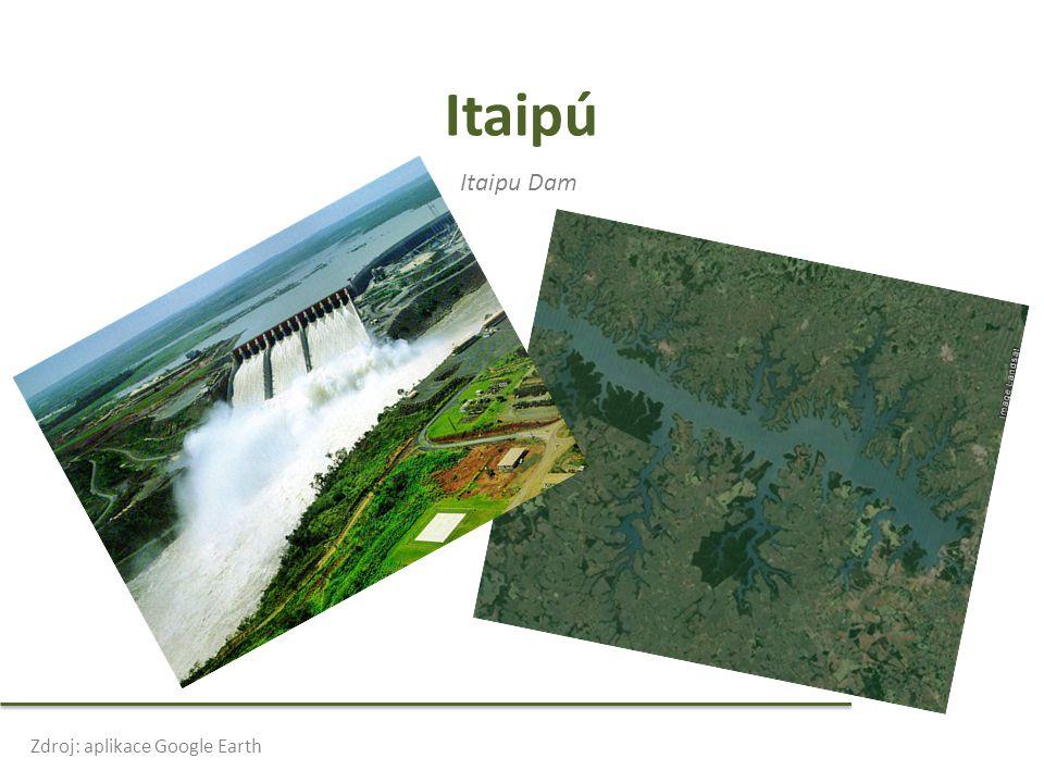 Itaipú Itaipu Dam Zdroj: aplikace Google Earth