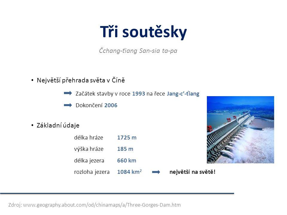 Tři soutěsky • Největší přehrada světa v Číně Začátek stavby v roce 1993 na řece Jang-c'-ťiang Dokončení 2006 • Základní údaje délka hráze1725 m výška