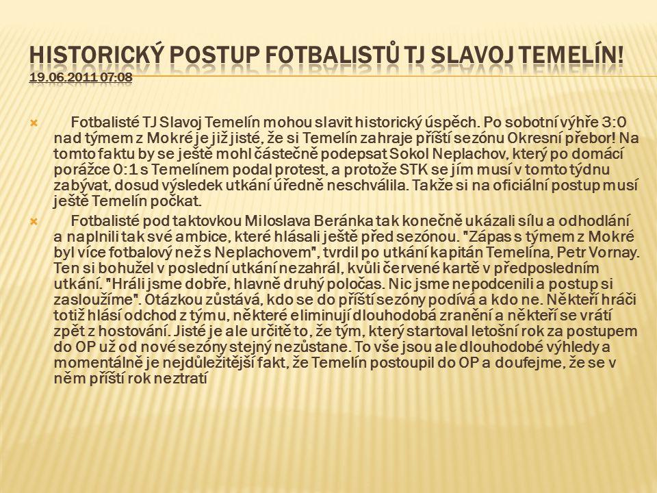  Fotbalisté TJ Slavoj Temelín mohou slavit historický úspěch. Po sobotní výhře 3:0 nad týmem z Mokré je již jisté, že si Temelín zahraje příští sezón