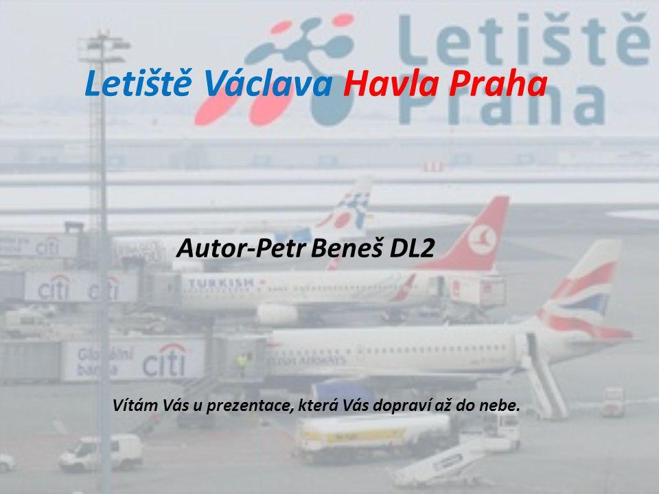 Letiště Václava Havla Praha Autor-Petr Beneš DL2 Vítám Vás u prezentace, která Vás dopraví až do nebe.