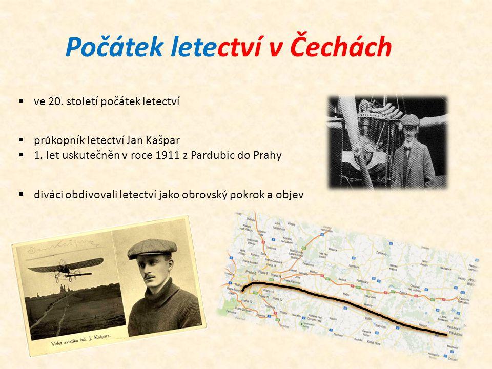 Počátek letectví v Čechách  ve 20. století počátek letectví  průkopník letectví Jan Kašpar  1. let uskutečněn v roce 1911 z Pardubic do Prahy  div
