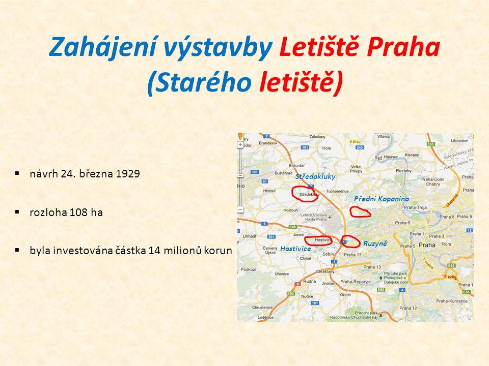 Zahájení výstavby Letiště Praha (Starého letiště)  návrh 24. března 1929  rozloha 108 ha  byla investována částka 14 milionů korun Středokluky Před