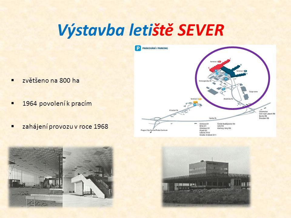 Výstavba letiště SEVER  zvětšeno na 800 ha  1964 povolení k pracím  zahájení provozu v roce 1968