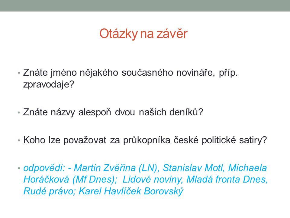 Otázky na závěr • Znáte jméno nějakého současného novináře, příp. zpravodaje? • Znáte názvy alespoň dvou našich deníků? • Koho lze považovat za průkop