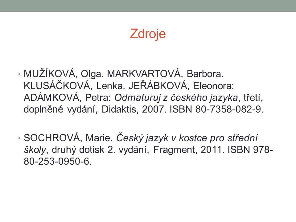 Zdroje • MUŽÍKOVÁ, Olga.MARKVARTOVÁ, Barbora. KLUSÁČKOVÁ, Lenka.