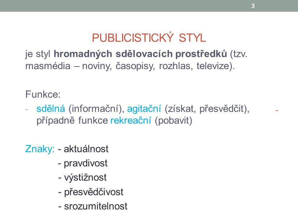 PUBLICISTICKÝ STYL je styl hromadných sdělovacích prostředků (tzv. masmédia – noviny, časopisy, rozhlas, televize). Funkce: - sdělná (informační), agi