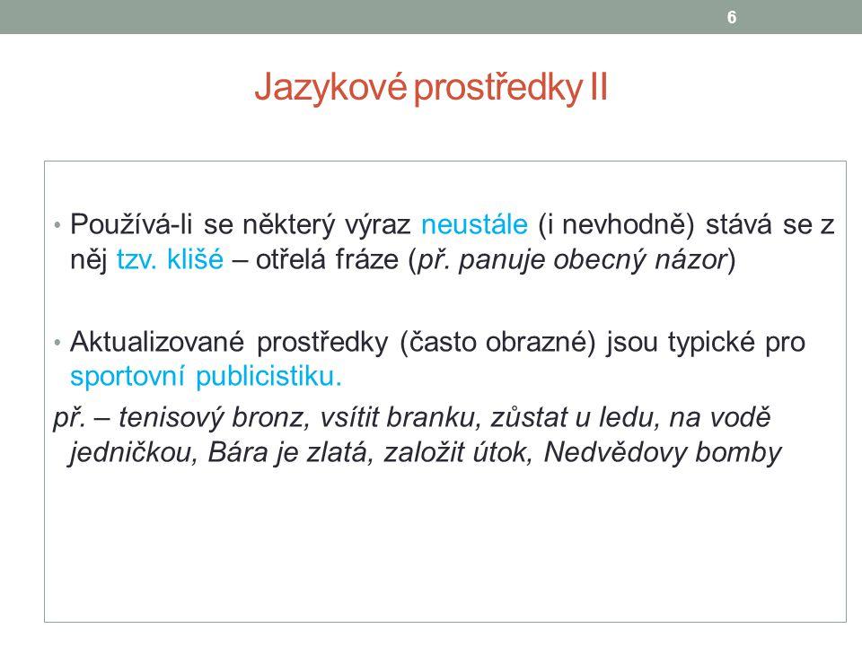 Jazykové prostředky II • Používá-li se některý výraz neustále (i nevhodně) stává se z něj tzv.