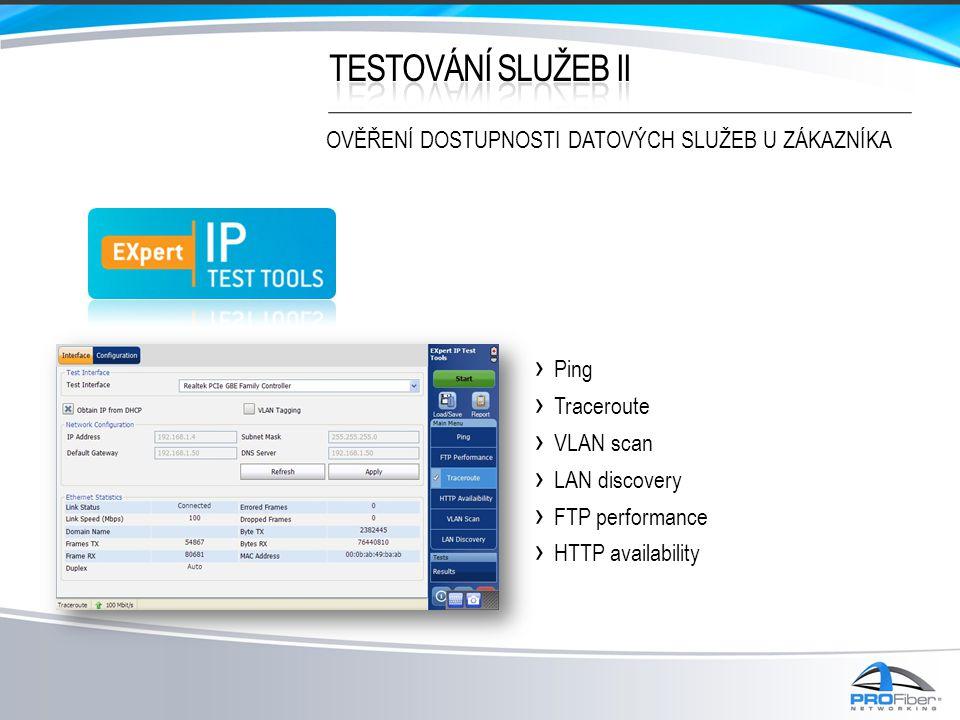 › Ping › Traceroute › VLAN scan › LAN discovery › FTP performance › HTTP availability OVĚŘENÍ DOSTUPNOSTI DATOVÝCH SLUŽEB U ZÁKAZNÍKA