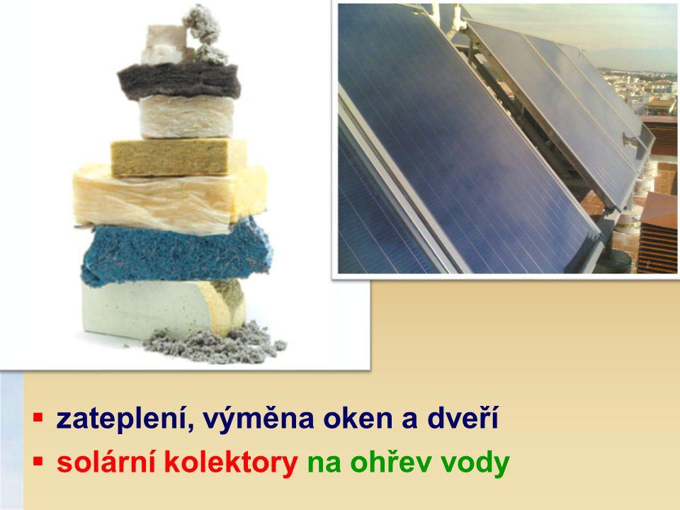  zateplení, výměna oken a dveří  solární kolektory na ohřev vody
