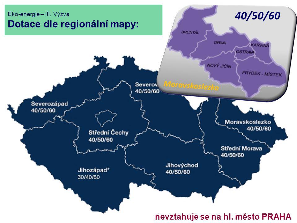 nevztahuje se na hl. město PRAHA Eko-energie – III. Výzva Dotace dle regionální mapy: 40/50/60 M o r a v s k o s l e z k o