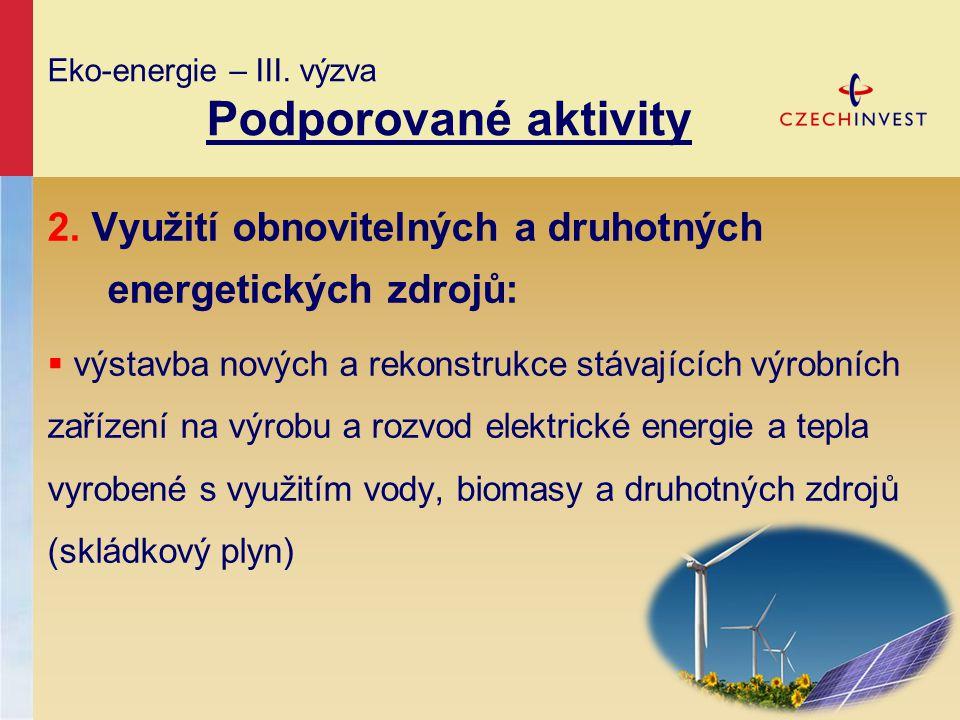 Eko-energie – III. výzva Podporované aktivity 2. Využití obnovitelných a druhotných energetických zdrojů:  výstavba nových a rekonstrukce stávajících