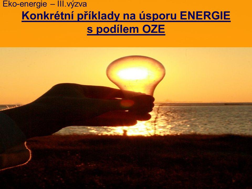 Eko-energie – III.výzva Konkrétní příklady na úsporu ENERGIE s podílem OZE