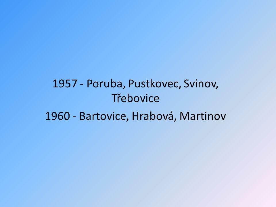 1957 - Poruba, Pustkovec, Svinov, Třebovice 1960 - Bartovice, Hrabová, Martinov