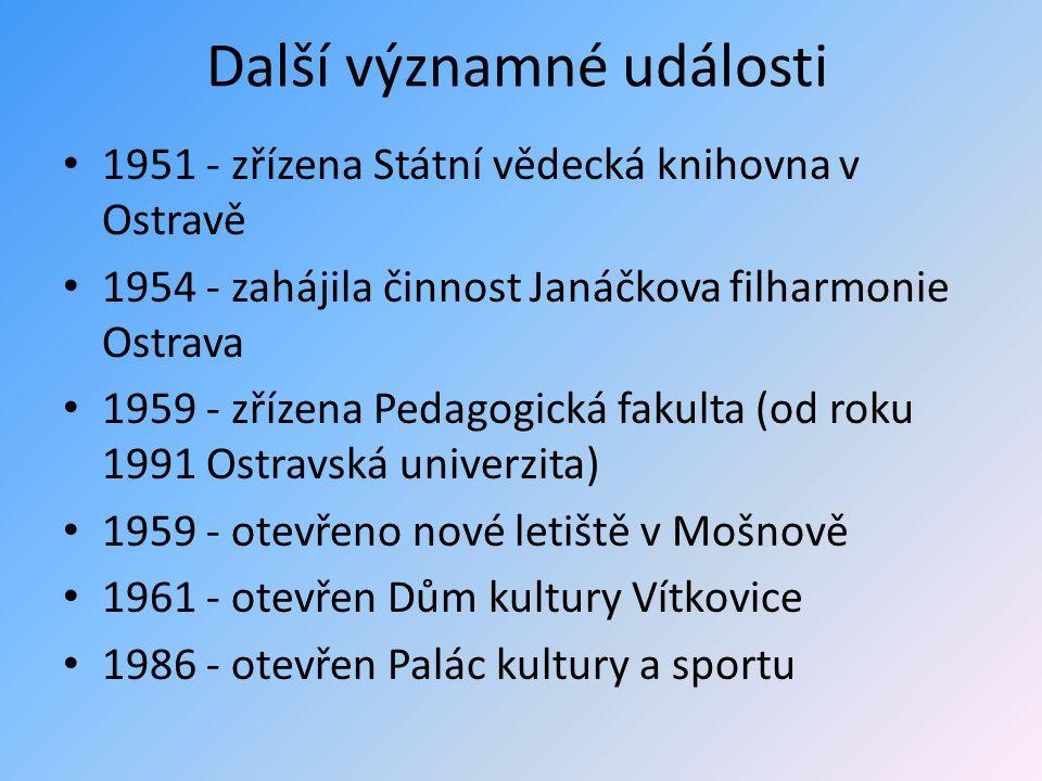 Další významné události • 1951 - zřízena Státní vědecká knihovna v Ostravě • 1954 - zahájila činnost Janáčkova filharmonie Ostrava • 1959 - zřízena Pe