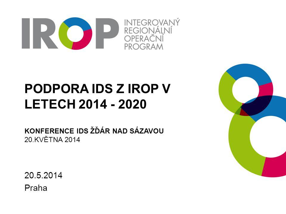 PODPORA IDS Z IROP V LETECH 2014 - 2020 KONFERENCE IDS ŽĎÁR NAD SÁZAVOU 20.KVĚTNA 2014 20.5.2014 Praha