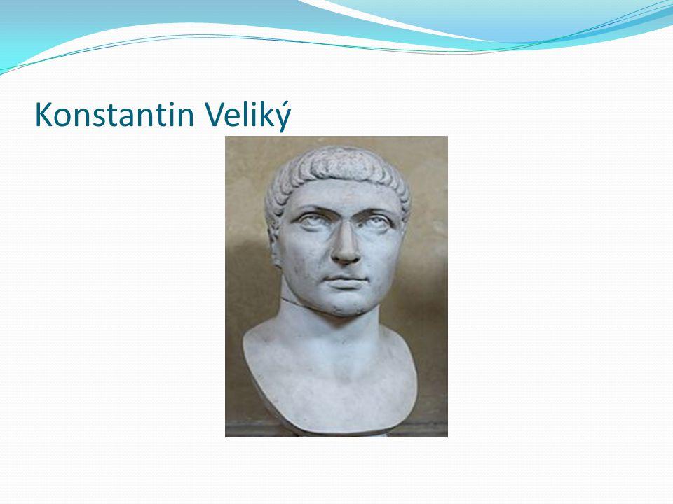 Konstantin  Syn Constantia (augusta na západě římské říše)  306 - Konstantin provolán armádou, obdržel titul august  312 – bitva u Mulvijského mostu  Konstantin x Maxentius, vítězství Konstantina  Před bitvou nařídil vojákům, aby si na štíty namalovali křesťanský symbol (Kristův řecký monogram)  Provolán římským císařem se souhlasem senátu